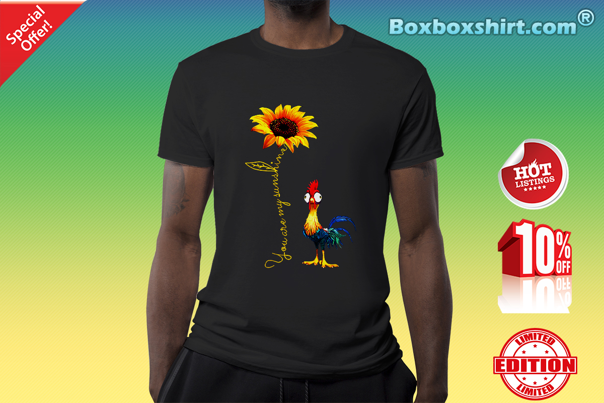 a64d4302e8f30 Rooster you are my sunshine shirt, long sleeve, hoddie, unisex tee