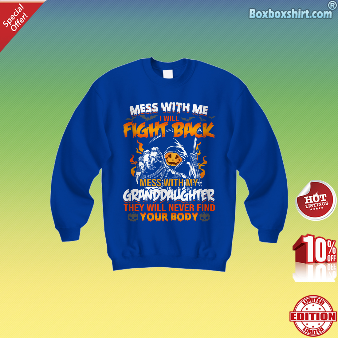Mess with me i will fight back mess with my granddaughter they will never find your body Sweatshirt