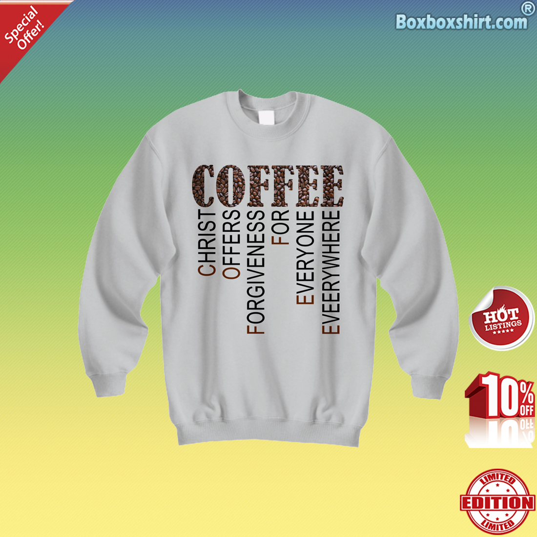 Coffee Christ offers forgiveness for everyone everywhere Sweatshirt