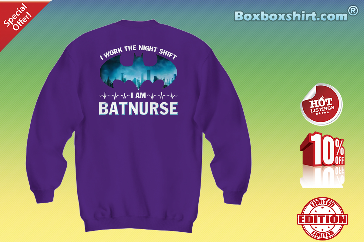 I work the night shift I'm batnurse Sweatshirt