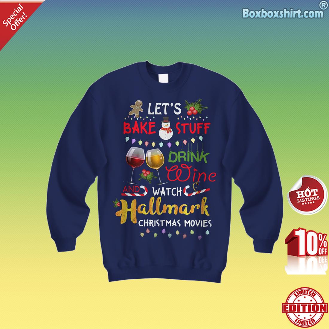 Let's bake stuff drink wine watch hallmark Christmas movie Sweatshirt