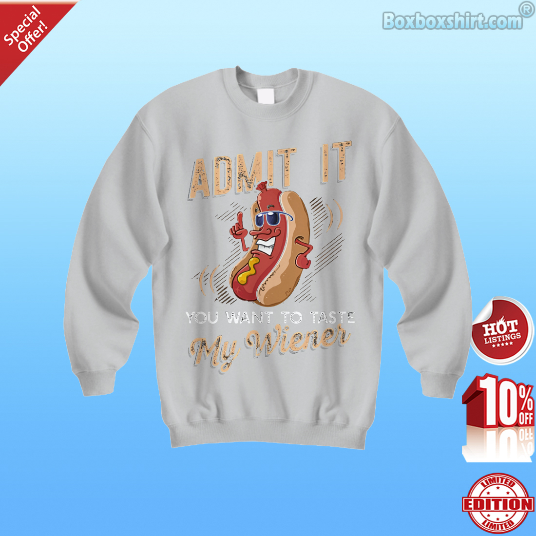 Sausage admit it you want to tast my wiener Sweatshirt