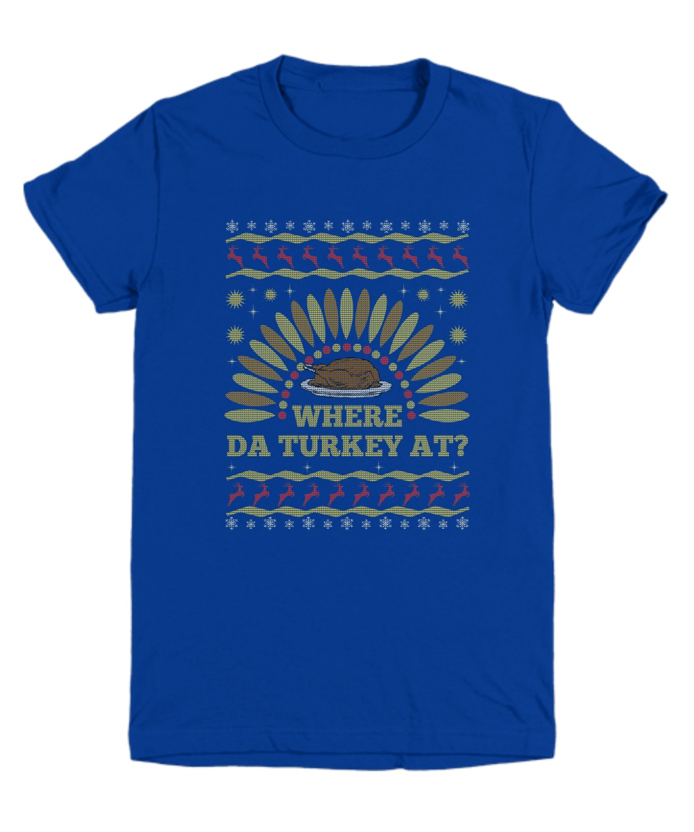 Where da turkey at Christmas shirt