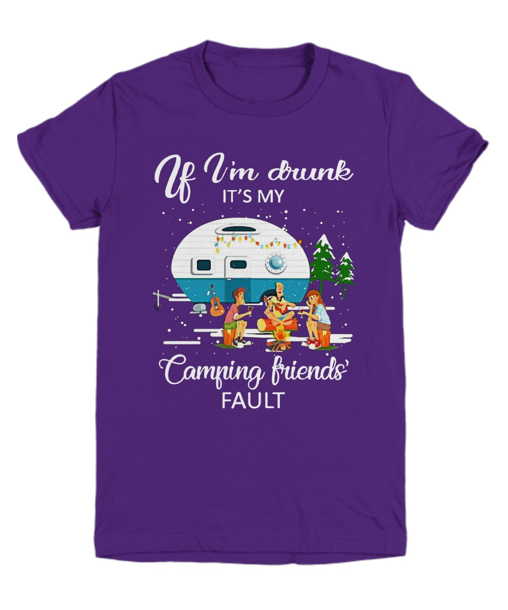 Christmas If I'm drunk it's my camping friend's fault shirt