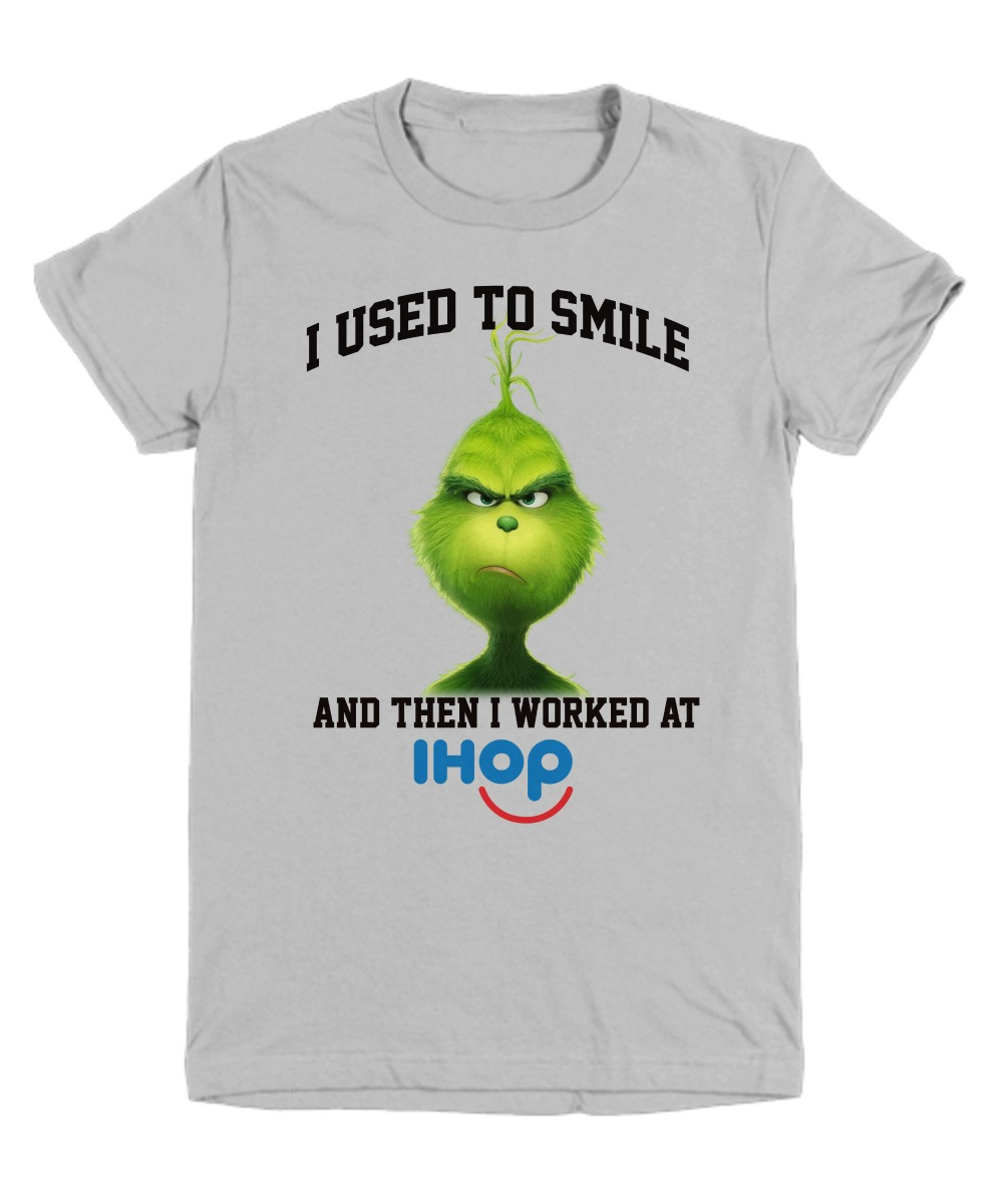 Grinch I used to smile and then I worked at Ihop shirt