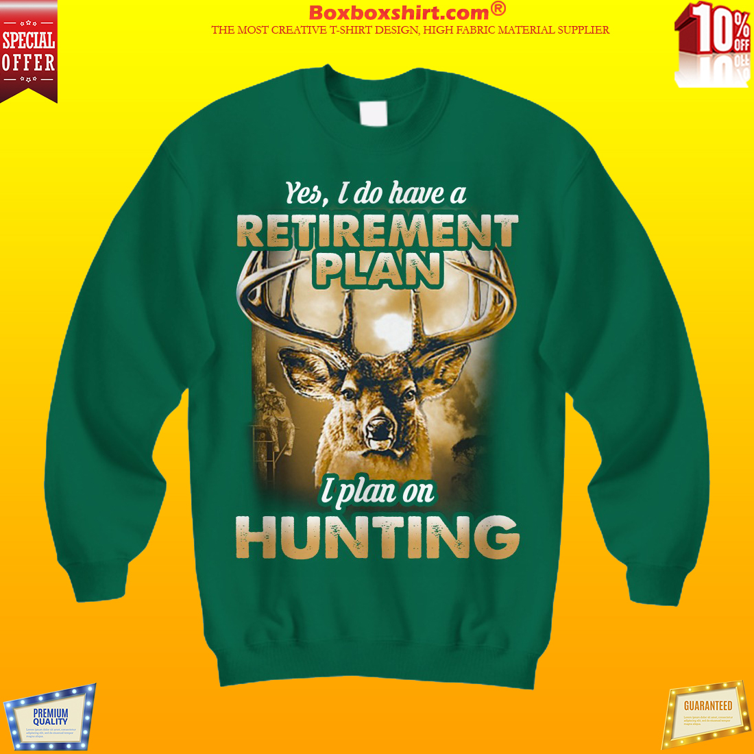 Moose yes I do have a retirement plan I plan on hunting shirt