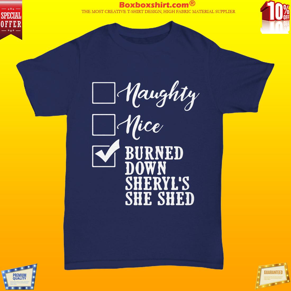 Naughty nice burned down sheryl's she shed shirt and hoodies