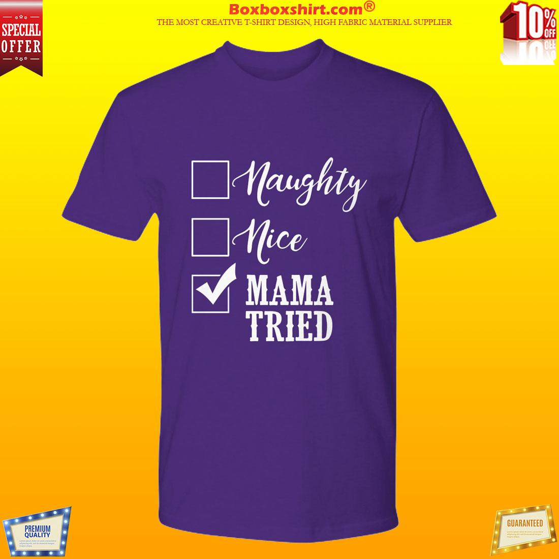 Naughty nice burned mama tried shirt