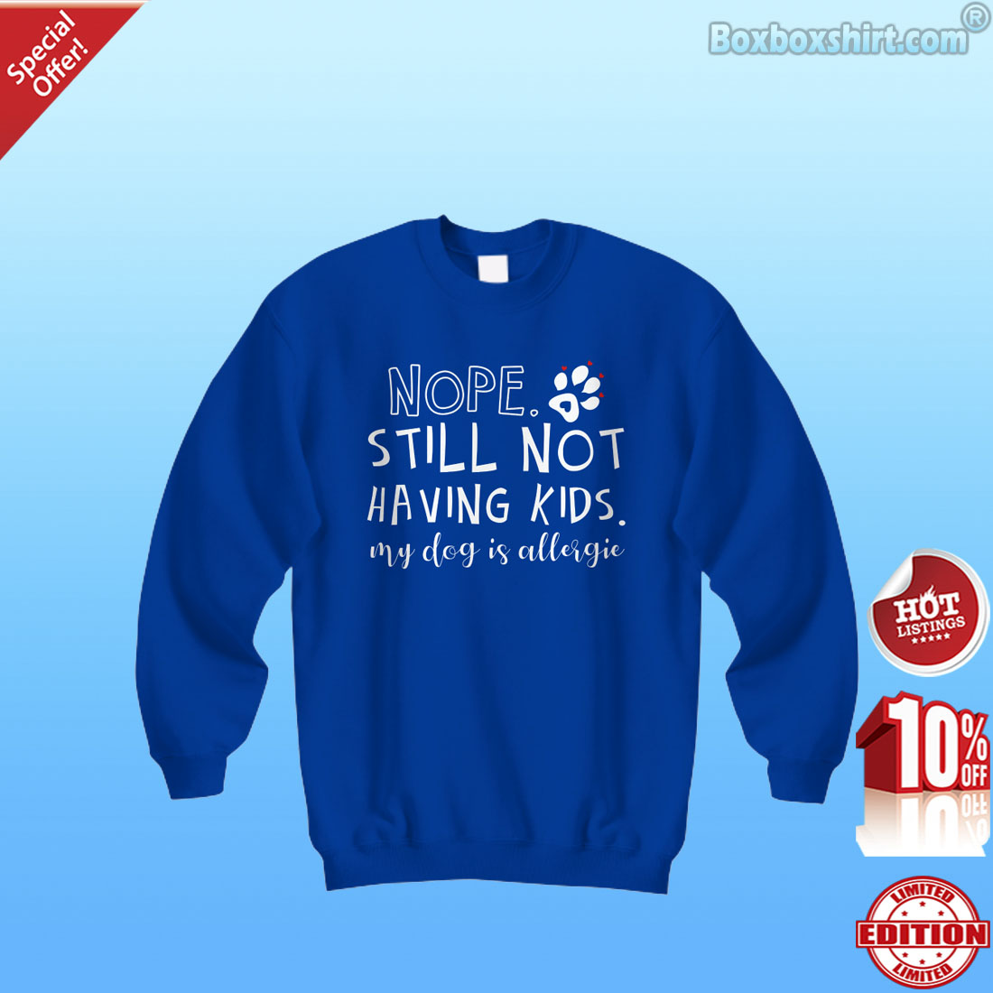 Nope still not having kids my dog is allergy shirt
