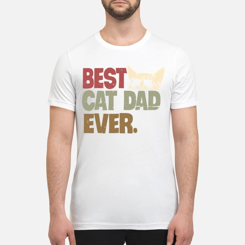 Best cat dad ever premium shirt and sweatshirt