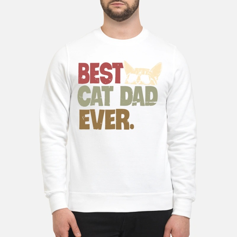 Best cat dad ever shirt and unisex sweatshirt