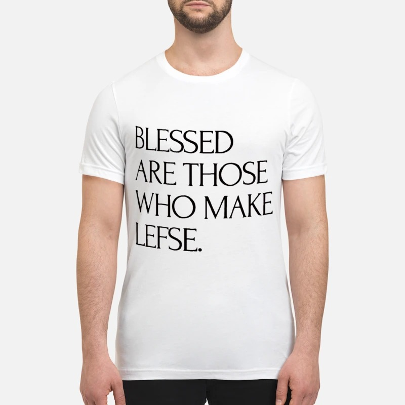 Blessed are those who make lefse mug and premium shirt