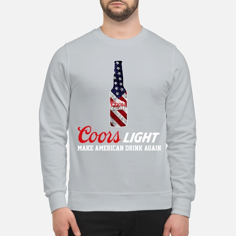 Coors light make American drink again sweatshirt