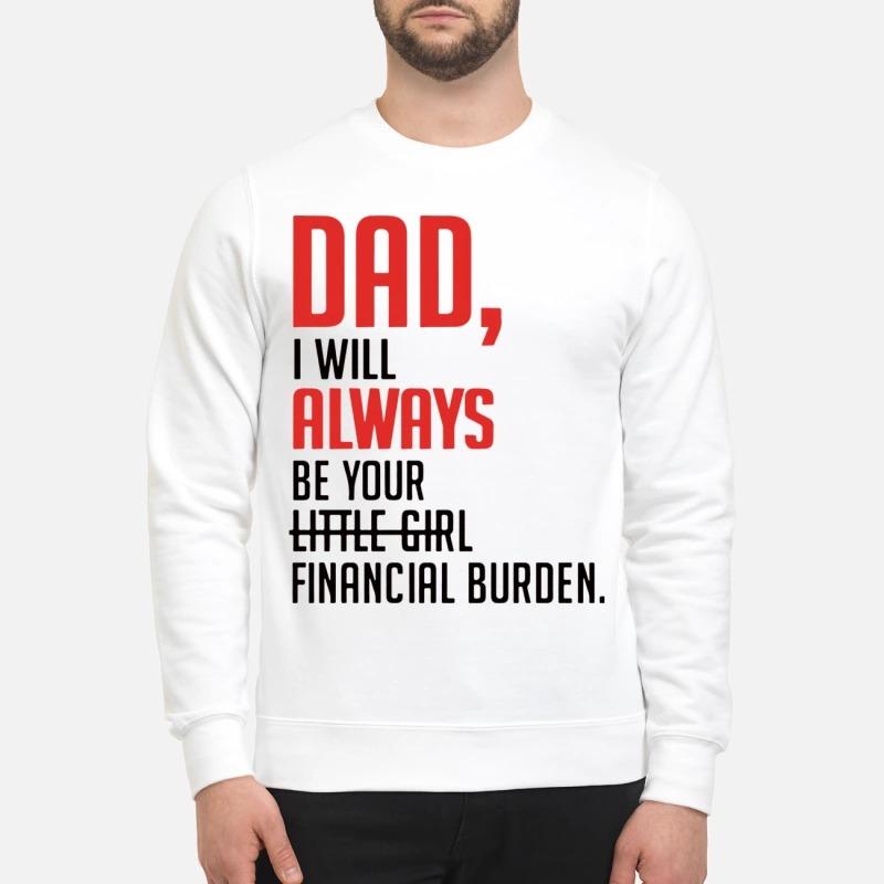 Dad I will always be your little girl financial burden mug and sweatshirt