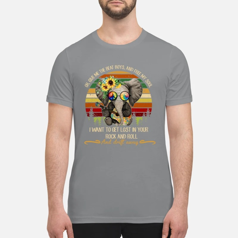 Elephant give me the beat boys my soul lost in your rock and roll drift away premium shirt