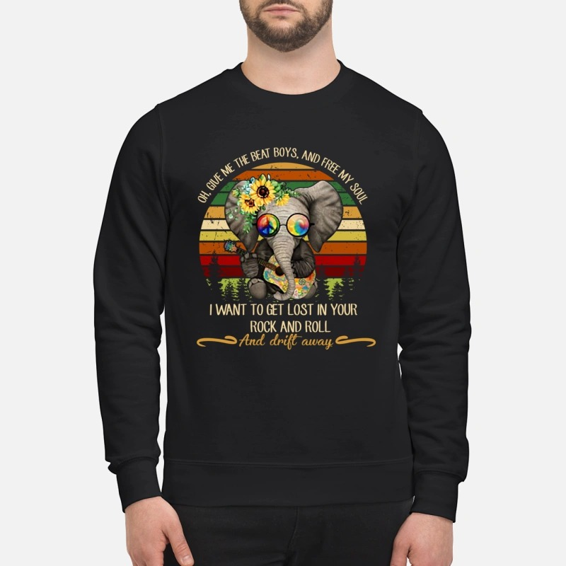 Elephant give me the beat boys my soul lost in your rock and roll drift away sweatshirt