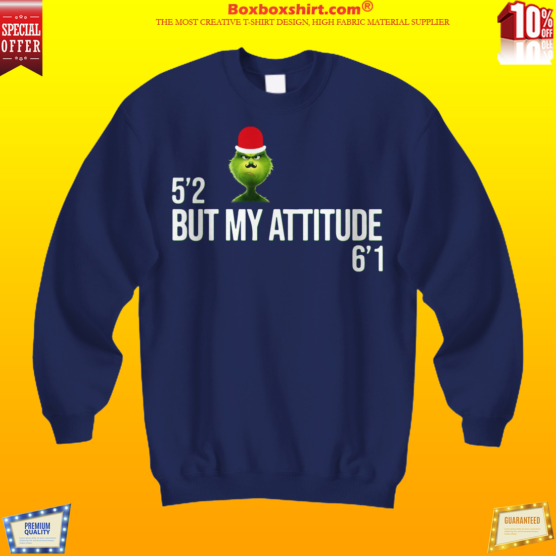 Grinch 5'2 but my attitude 6'1 shirt and hoodies