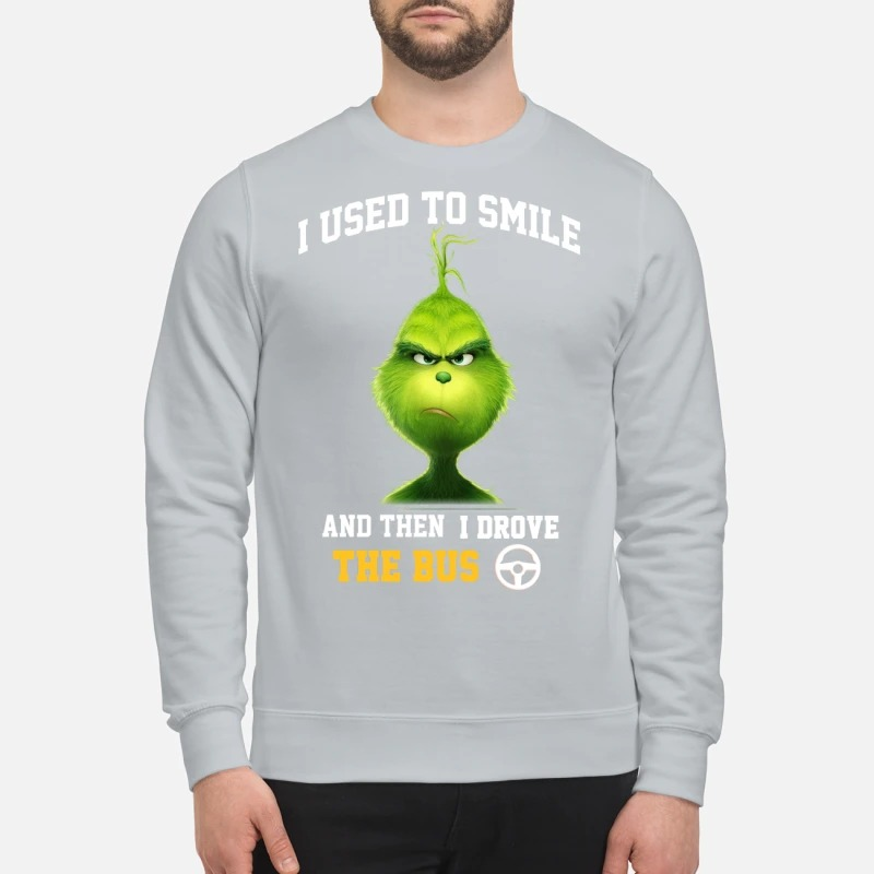 Grinch I used to smile and then drove the bus sweatshirt