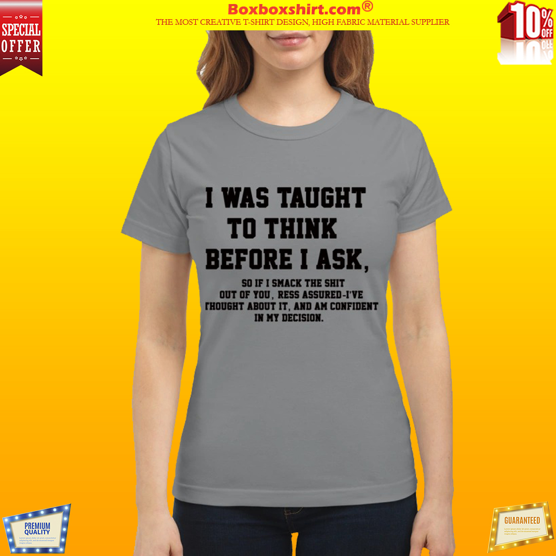 I was taught to think before I ask classic shirt
