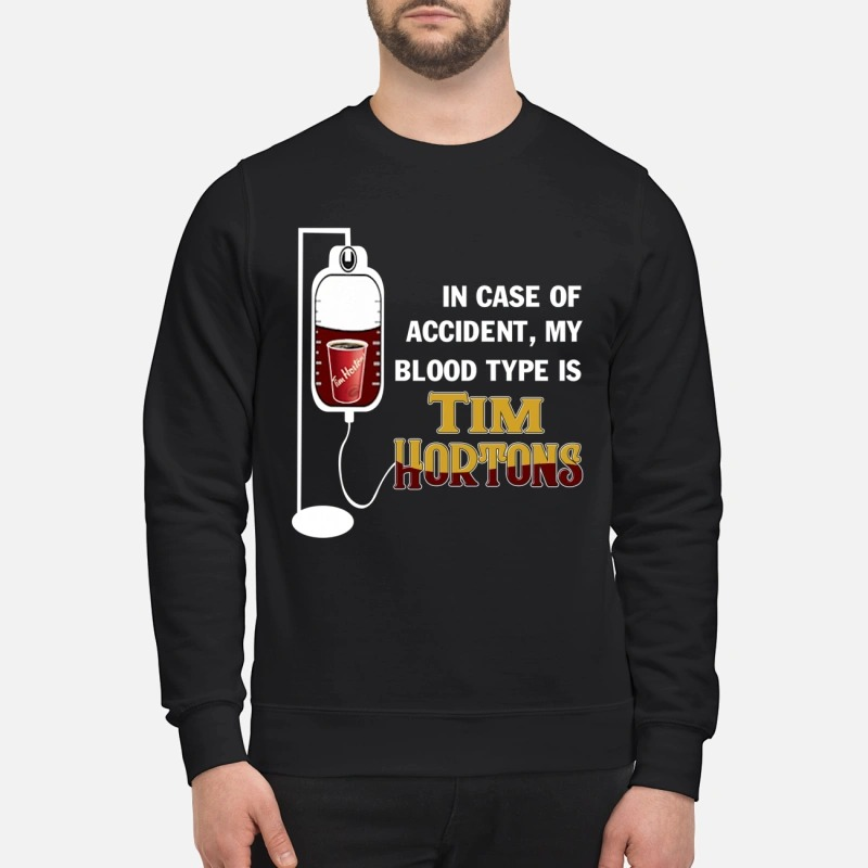 In case of accident My blood type is Tim Hortons shirt