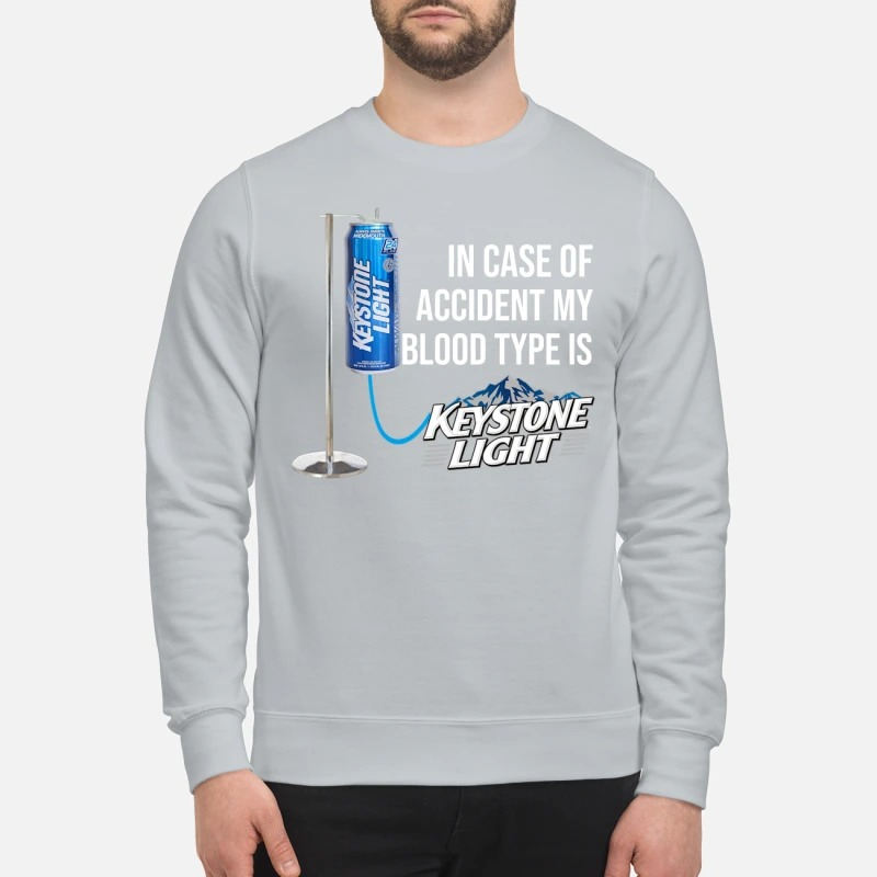 In case of accident my blood type is Keystone Light sweatshirt