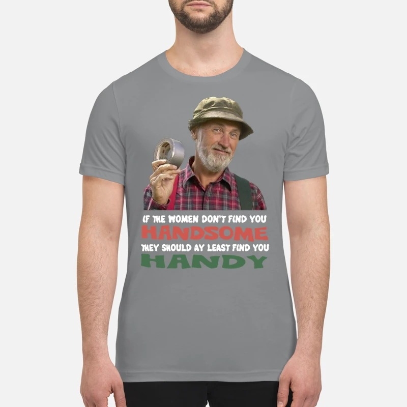 Red green show if they don't find you handsome premium shirt