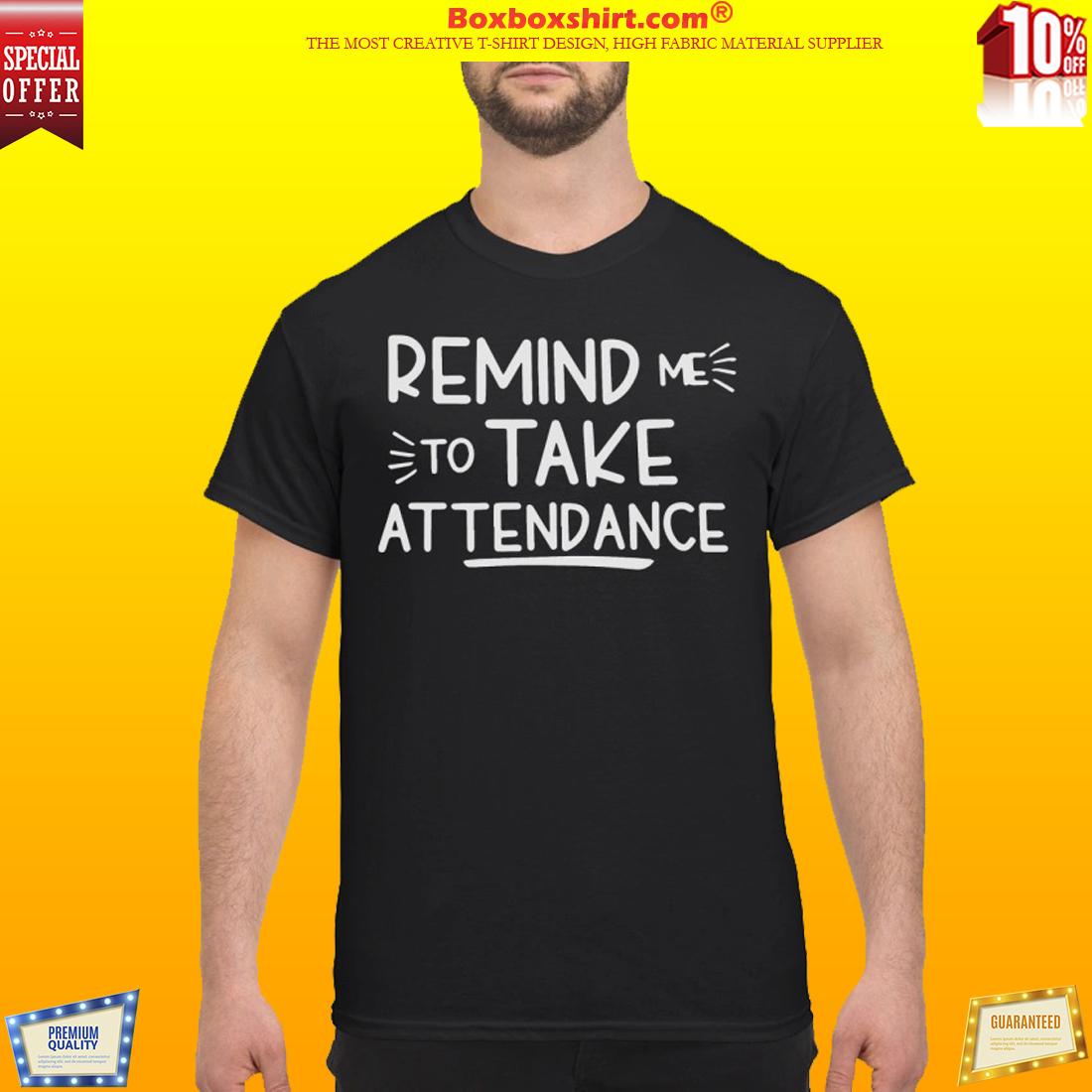 Remind me to take attendance shirt and sweatshirt