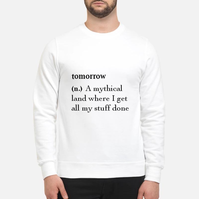 Tomorrow defination a mythical land get stuff done mug and sweatshirt