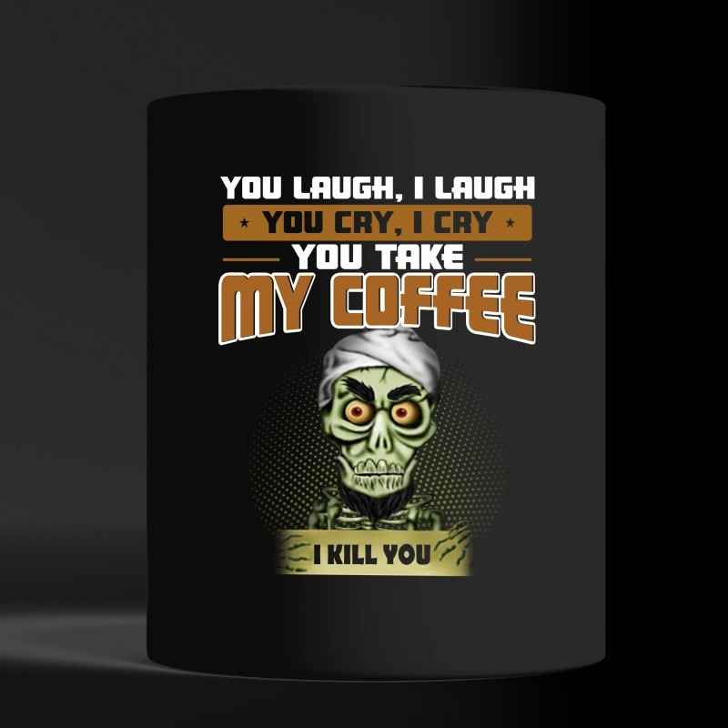 Achmed you laugh I laugh you cry I cry you take my coffee I kill you black mug and cup