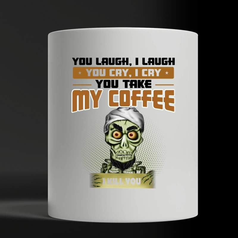 Achmed you laugh I laugh you cry I cry you take my coffee I kill you magic mug and cup