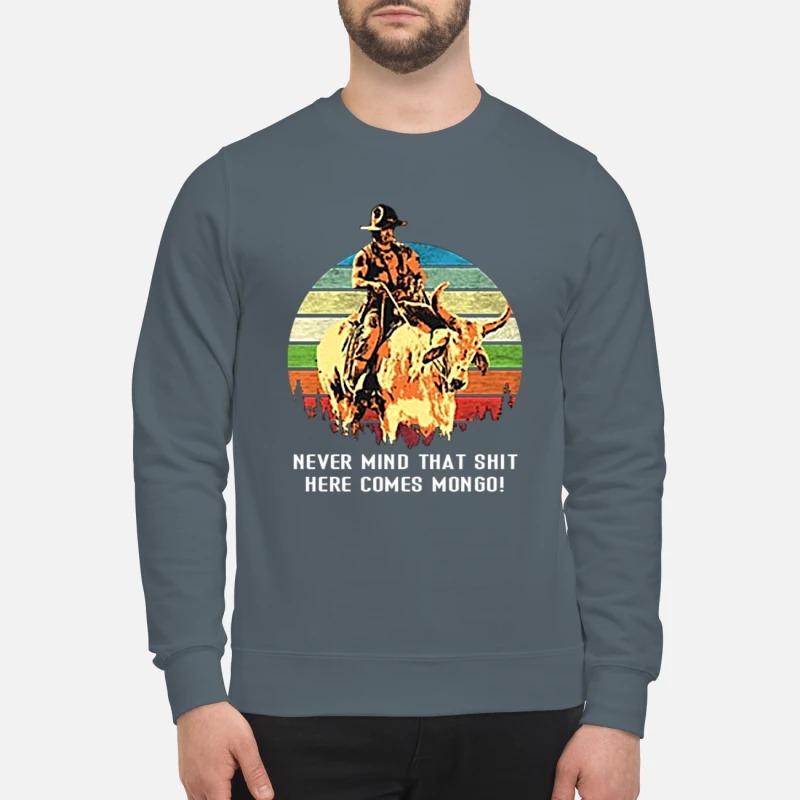 Blazing Saddles Never mind that shit here comes mongo sweatshirt