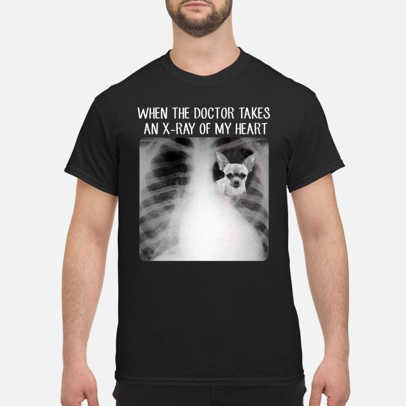 Chihuahua when the doctor takes an x-ray of my heart classic shirt