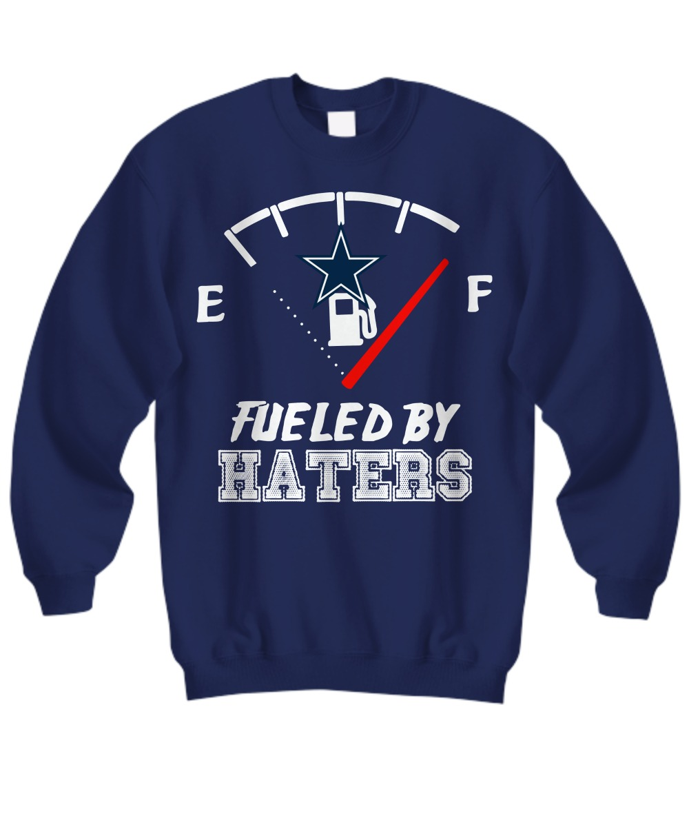 Dallas Cowboys fueled by haters sweatshirt