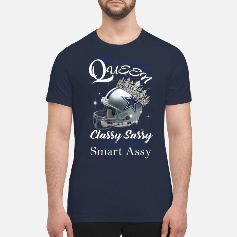 Dallas Cowboys queen classy sassy and a bit smart assy premium shirt