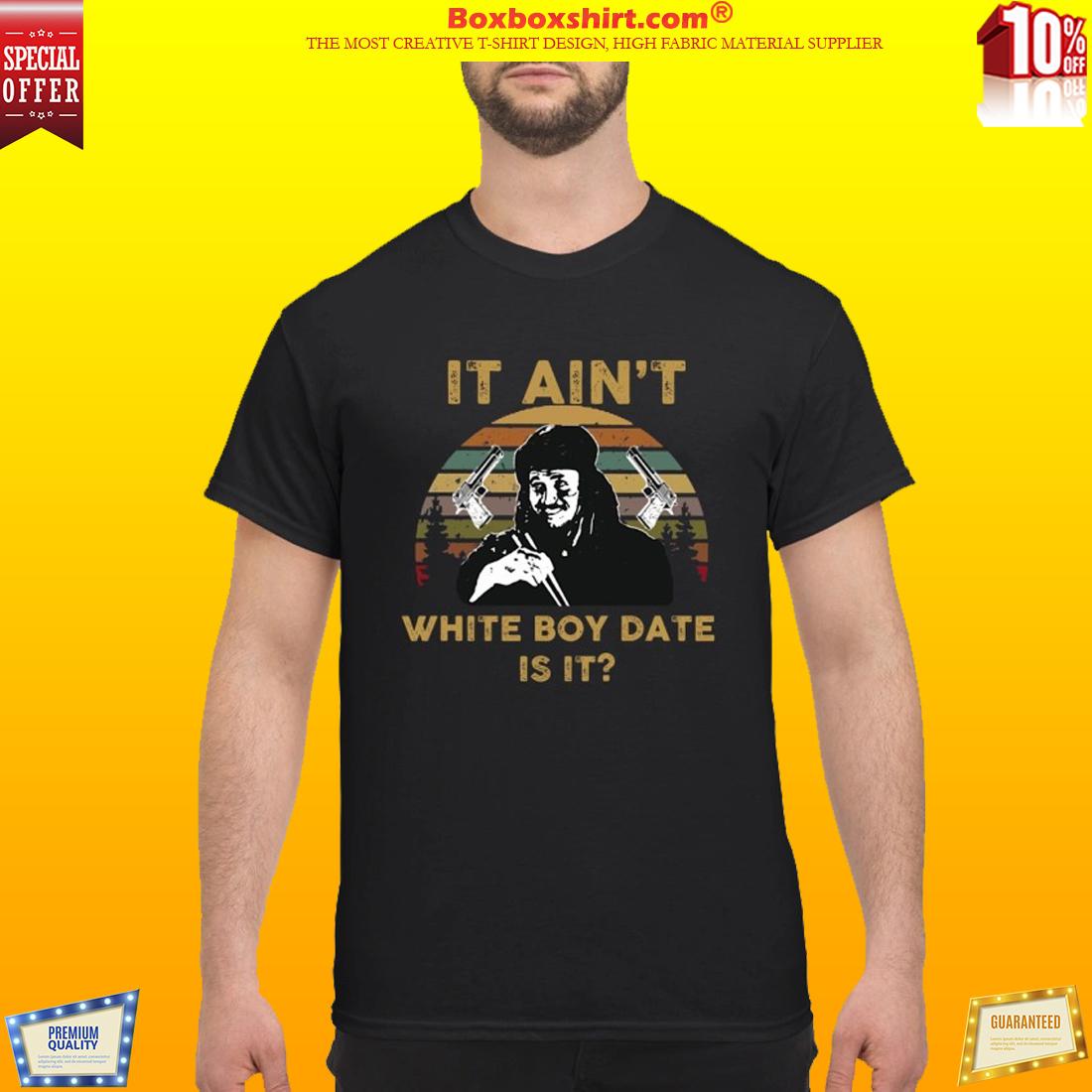 Gary Oldman It ain't white boy date is it shirt
