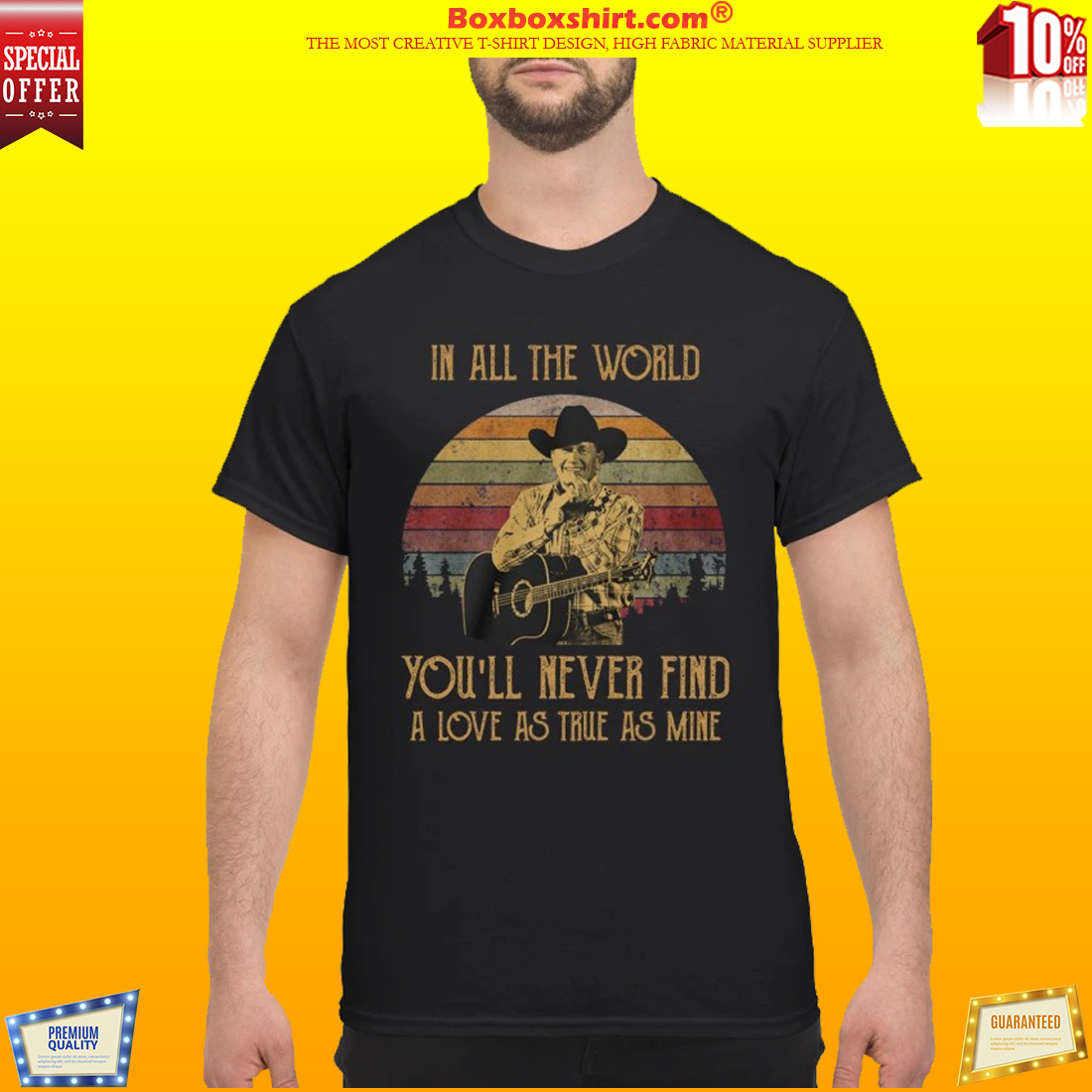 George Strait in all the world you will never find a love as true as mine shirt