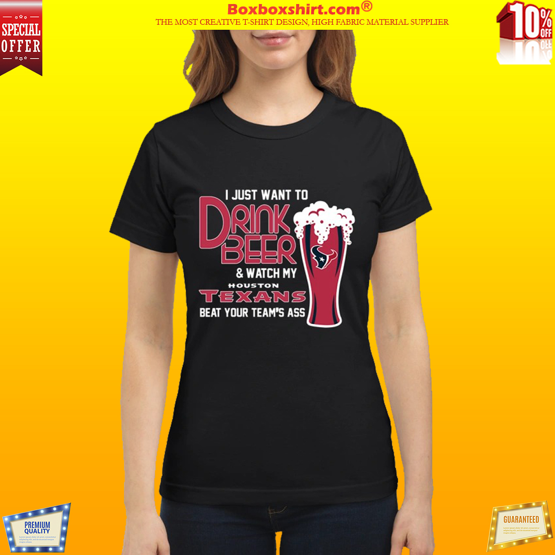 I just want to drink beer and watch my Houstons Texans beat your team ass classic shirt