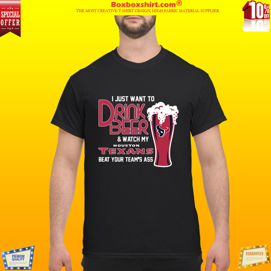 I just want to drink beer and watch my Houstons Texans beat your team ass shirt