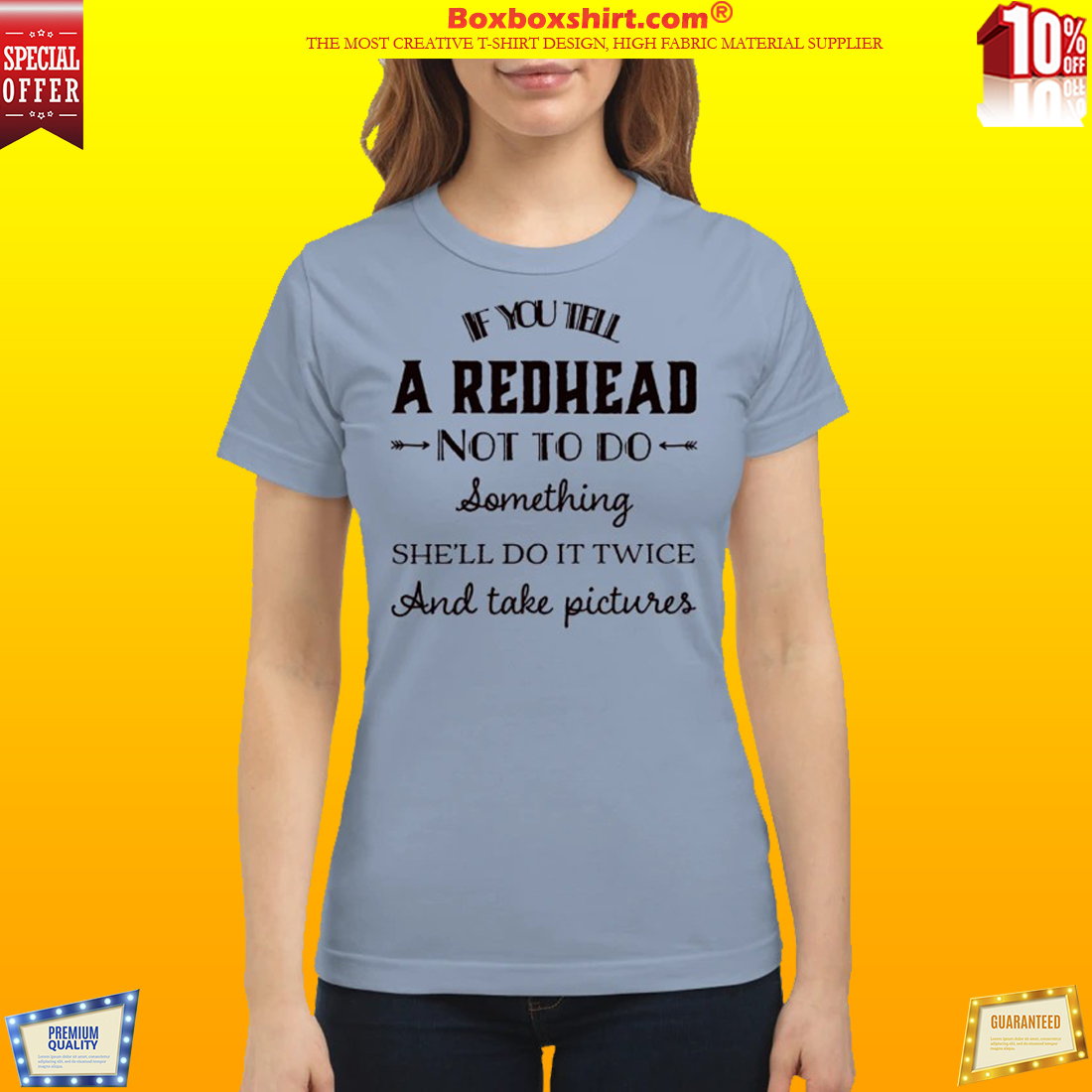 If you tell a red head not to do something classic shirt