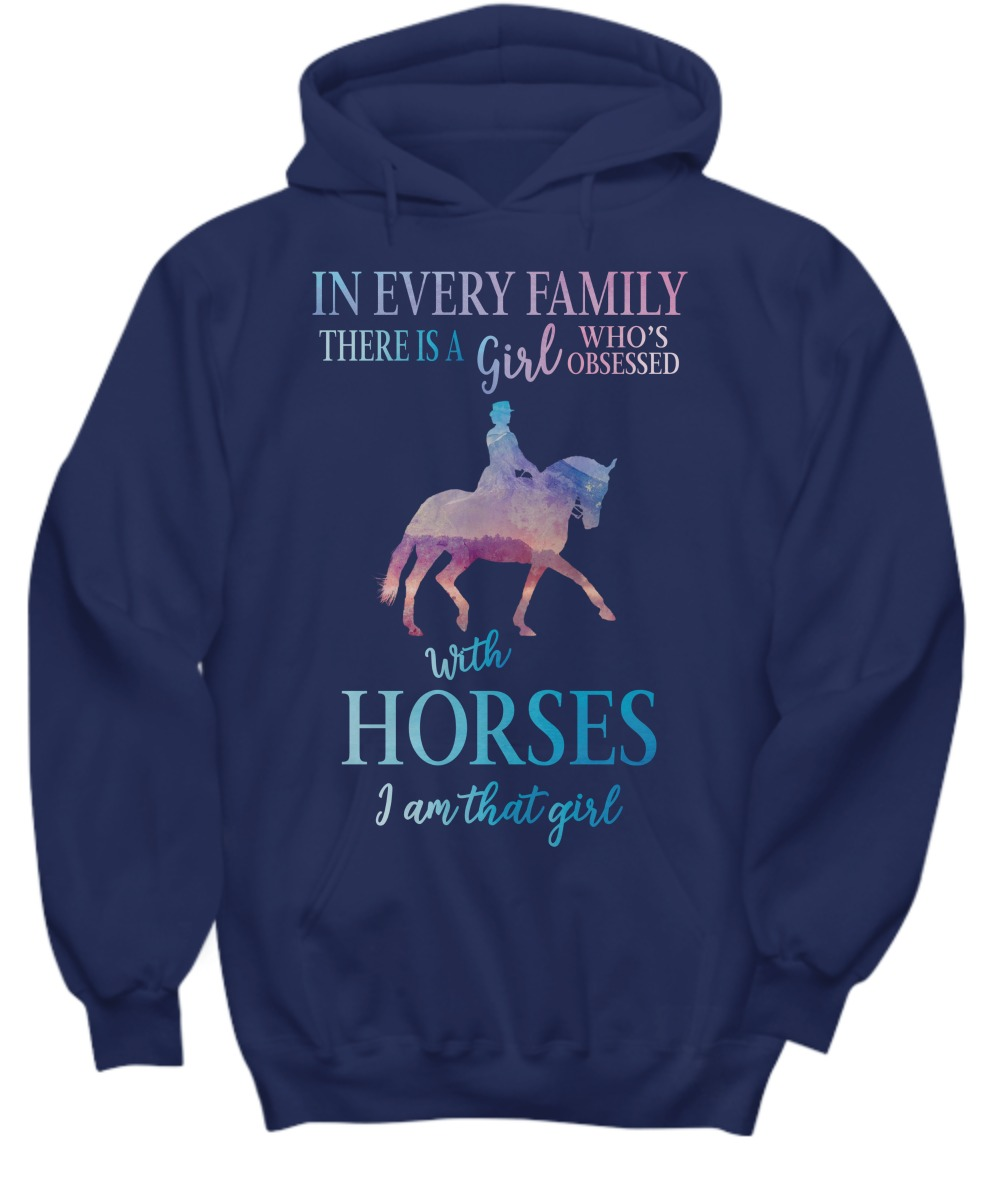 In every family there is a girl who obsessed with horses shirt and hoodie