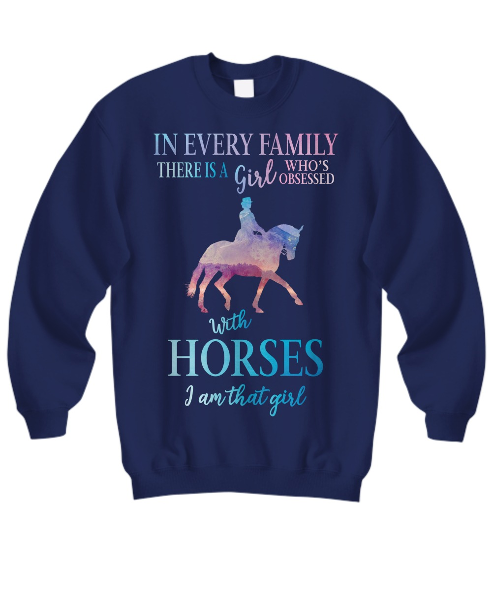 In every family there is a girl who obsessed with horses sweatshirt