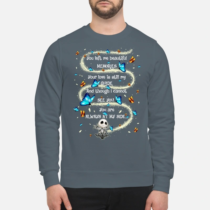 Jack Skellington you left me beautiful memories your love is still my guide sweatshirt