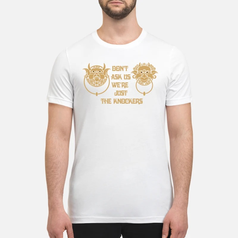 Labyrinth knockers Don't ask us we're just the knockers premium shirt