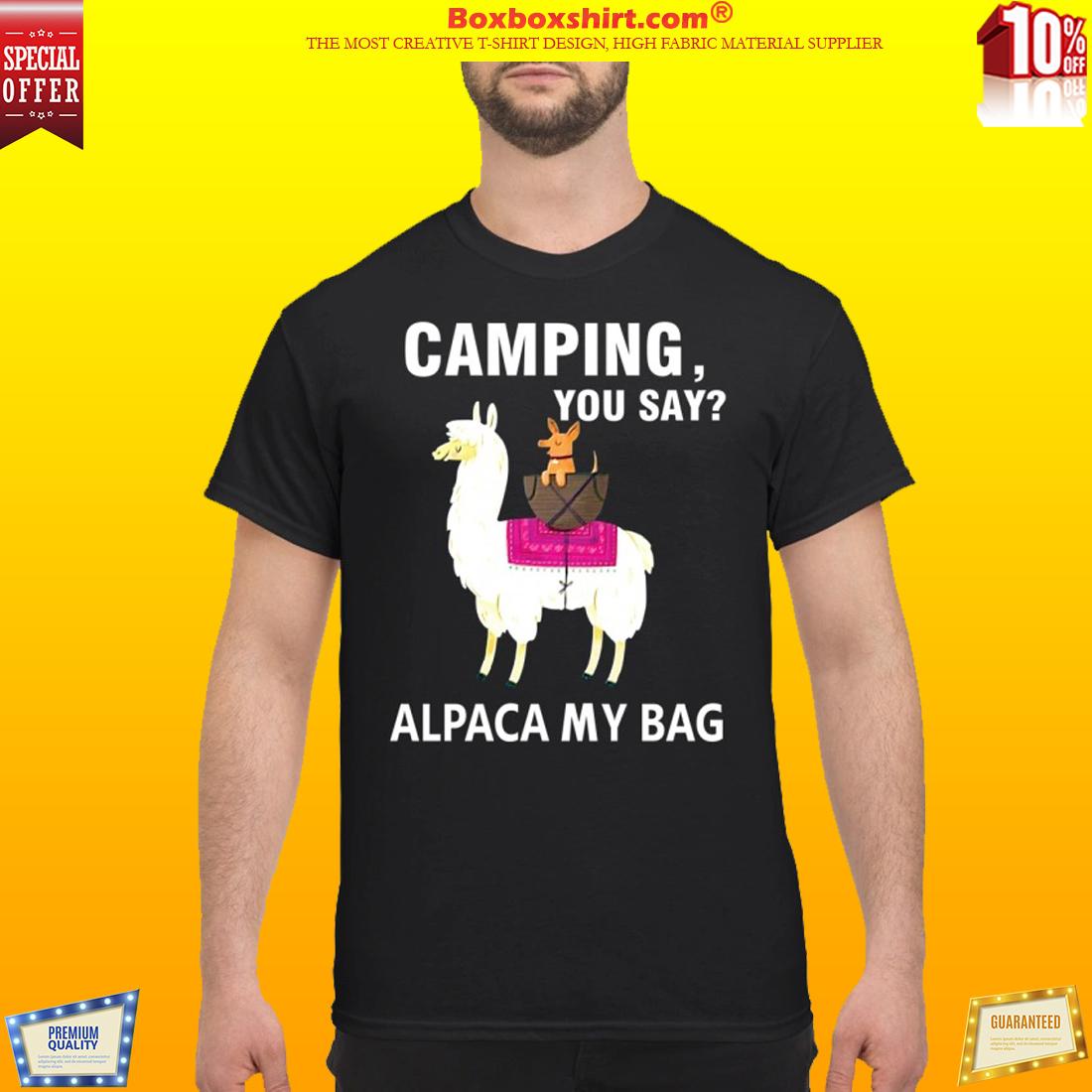 Llama camping you say alpaca my bag classic shirt