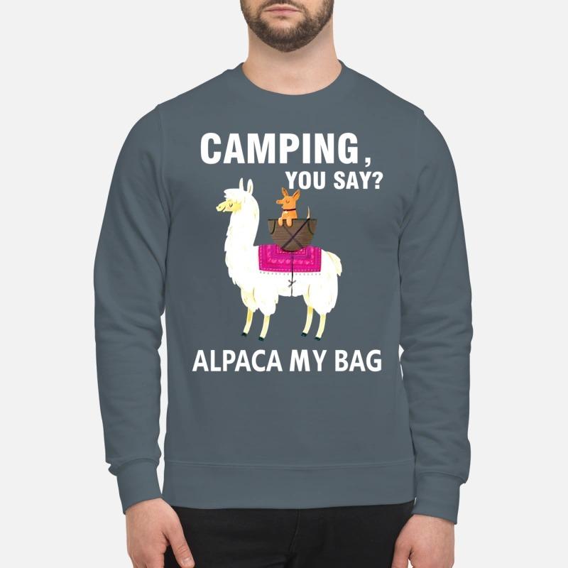 Llama camping you say alpaca my bag sweatshirt