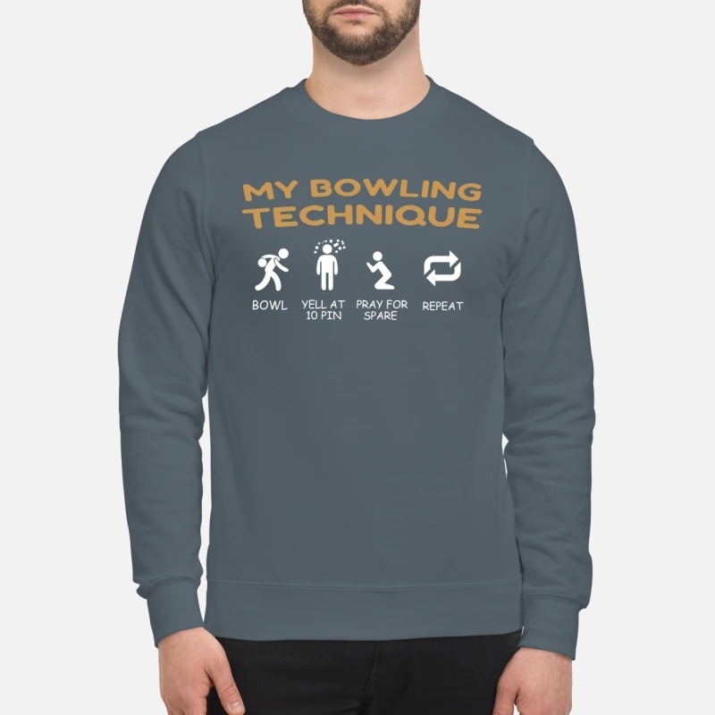 My bowling technique bowl yell at 10 pin sweatshirt