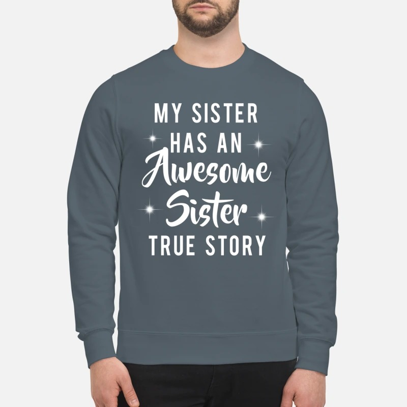 My sister has an awesome sister true story sweatshirt
