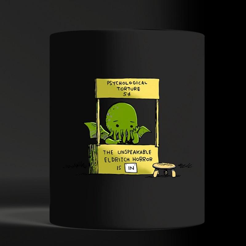 Psychological torture the unspeakable eldritch horror is in black mug