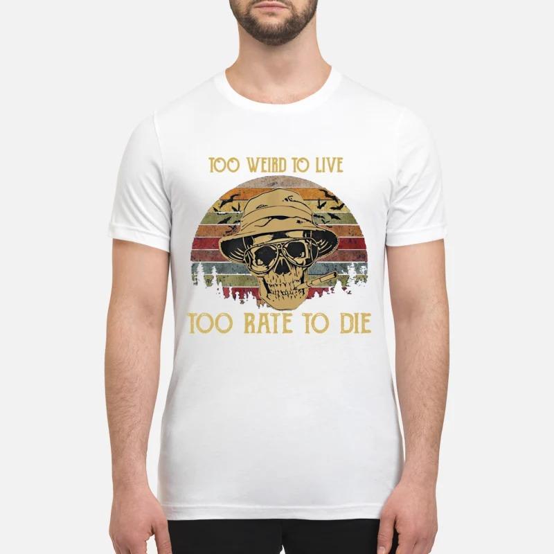Raoul Duke skull too weird to live too rate to die premium shirt