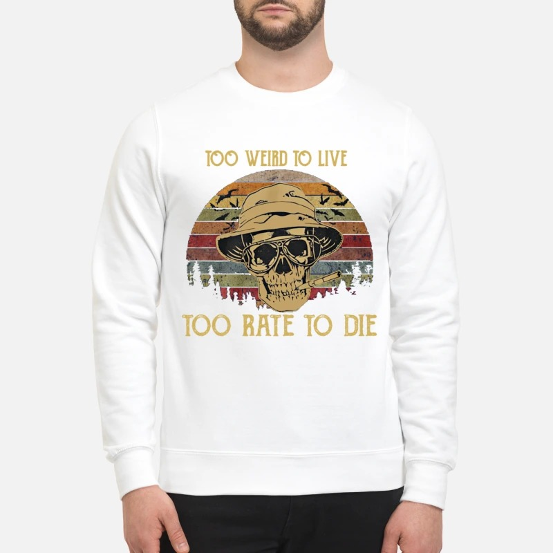 Raoul Duke skull too weird to live too rate to die sweatshirt